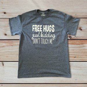 Free Hugs.....Just Kidding Don't Touch Me T-Shirt